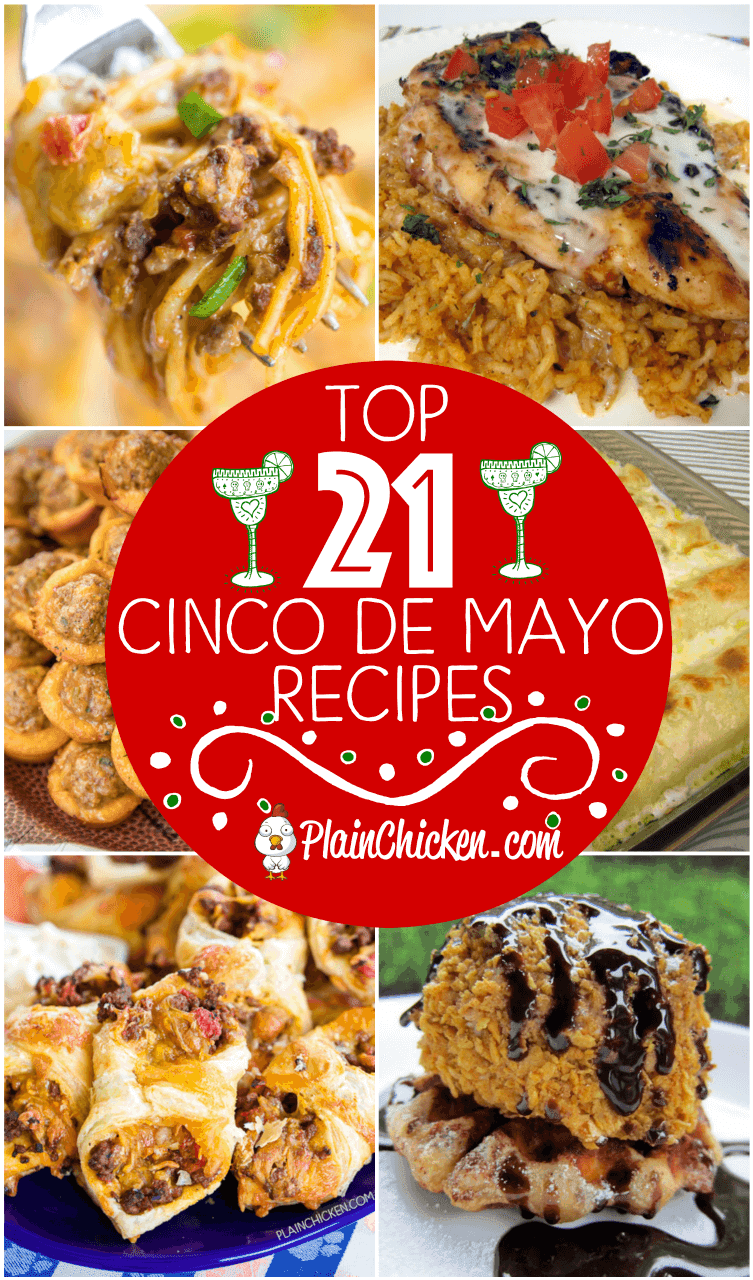 Top 21 Cinco de Mayo Recipes - recipes to celebrate on May 5th. Dips, appetizers, main dishes, side dishes and desserts! Something for everyone. Can make most of the recipes ahead of time for a stress-free fiesta! #cincodemayo #mexican #partyfood