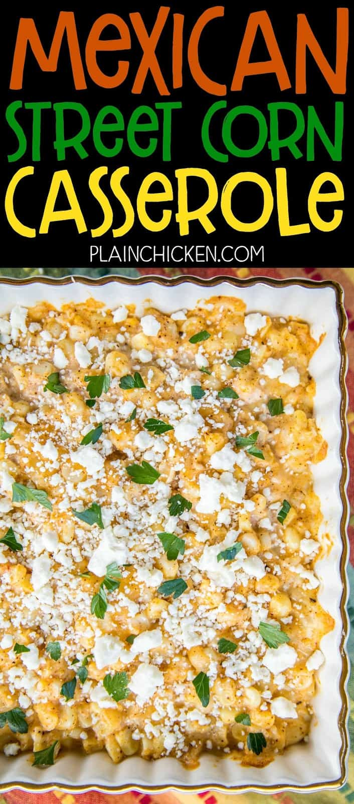 Mexican Street Corn Casserole - all the flavors of Mexican street corn but requires no flossing after eating! Corn, mayonnaise, sour cream, lime, parmesan, pepper jack, chili powder and feta. Can make ahead of time and refrigerate until ready to make. Great for potlucks, cookouts and the holidays! You might want to double the recipe - this doesn't last long!