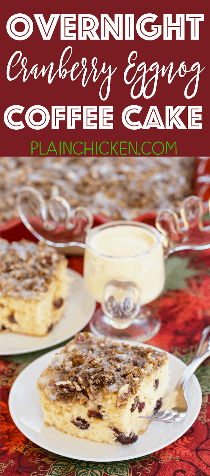 Overnight Cranberry Eggnog Coffee Cake - refrigerate batter overnight and bake in the morning. This cake is SOOOO good! I don't even like eggnog, but I LOVED this cake! Butter, sugar, eggs, eggnog, sour cream, vanilla, flour, orange extract, dried cranberries, cinnamon, brown sugar and pecans. This is INCREDIBLE! We like it warm right out of the oven.